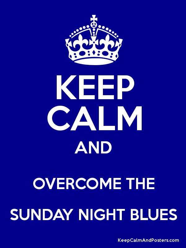 Overcome the Sunday night blues